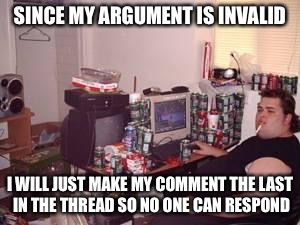 suzuki keyboard warrior | SINCE MY ARGUMENT IS INVALID I WILL JUST MAKE MY COMMENT THE LAST IN THE THREAD SO NO ONE CAN RESPOND | image tagged in suzuki keyboard warrior | made w/ Imgflip meme maker