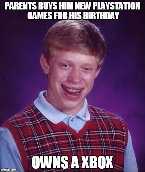 Bad Luck Brian Xbox | PARENTS BUYS HIM NEW PLAYSTATION GAMES FOR HIS BIRTHDAY OWNS A XBOX | image tagged in memes,bad luck brian,xbox | made w/ Imgflip meme maker
