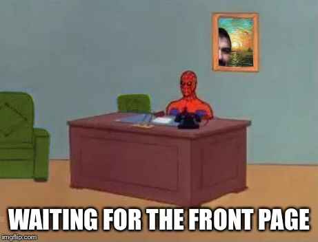 Spiderman At Computer Desk | WAITING FOR THE FRONT PAGE | image tagged in spiderman at computer desk | made w/ Imgflip meme maker