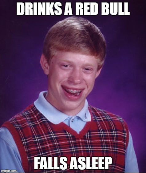 Bad Luck Brian Red Bull | DRINKS A RED BULL FALLS ASLEEP | image tagged in memes,bad luck brian,red bull | made w/ Imgflip meme maker