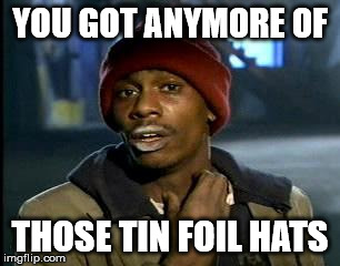 Y'all Got Any More Of That Meme | YOU GOT ANYMORE OF THOSE TIN FOIL HATS | image tagged in memes,yall got any more of | made w/ Imgflip meme maker