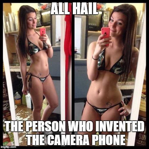 The possibilities are endless | ALL HAIL THE PERSON WHO INVENTED THE CAMERA PHONE | image tagged in camera phone,selfie | made w/ Imgflip meme maker