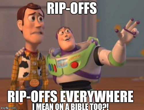 X, X Everywhere Meme | RIP-OFFS RIP-OFFS EVERYWHERE I MEAN ON A BIBLE TOO?! | image tagged in memes,x,x everywhere,x x everywhere | made w/ Imgflip meme maker