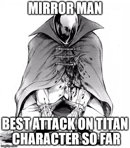 The root of the Ackerman's awakened power | MIRROR MAN BEST ATTACK ON TITAN CHARACTER SO FAR | image tagged in attack on titan | made w/ Imgflip meme maker