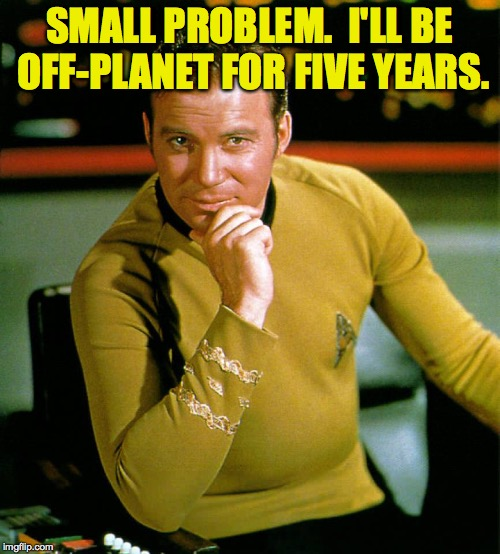 SMALL PROBLEM.  I'LL BE OFF-PLANET FOR FIVE YEARS. | made w/ Imgflip meme maker