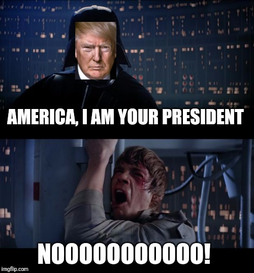 Star Wars No Meme | AMERICA, I AM YOUR PRESIDENT NOOOOOOOOOOO! | image tagged in memes,star wars no | made w/ Imgflip meme maker