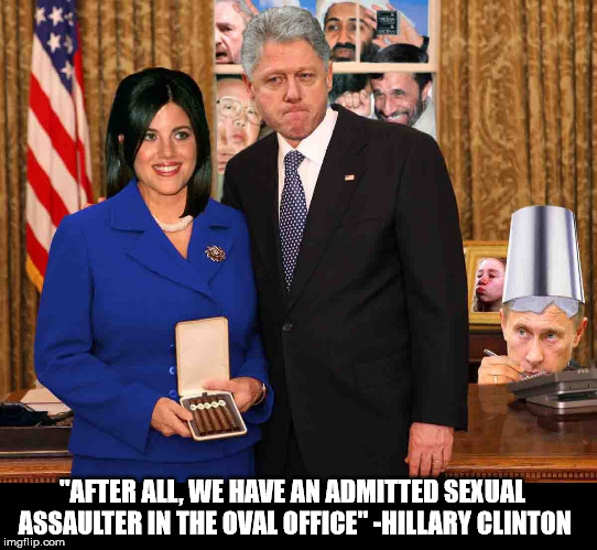 """AFTER ALL, WE HAVE AN ADMITTED SEXUAL ASSAULTER IN THE OVAL OFFICE"" -HILLARY CLINTON 