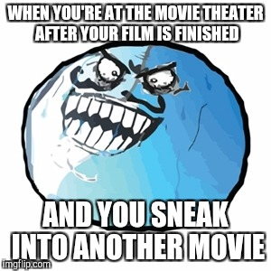 Original I Lied Meme | WHEN YOU'RE AT THE MOVIE THEATER AFTER YOUR FILM IS FINISHED AND YOU SNEAK INTO ANOTHER MOVIE | image tagged in memes,original i lied | made w/ Imgflip meme maker