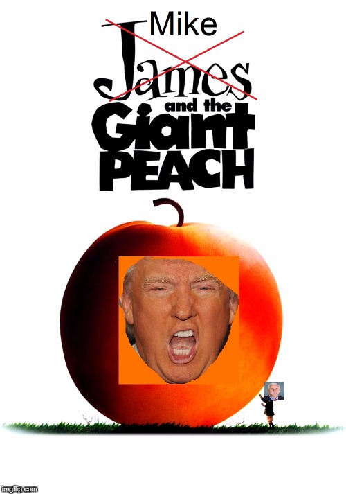 Mike And The Giant Peach | image tagged in donald trump,trump,mike pence,pence,peach | made w/ Imgflip meme maker