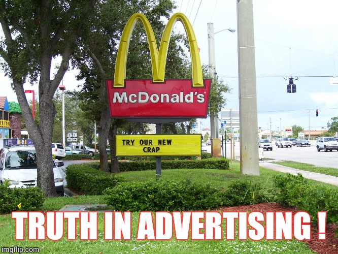 Truth in Advertising | TRUTH IN ADVERTISING ! | image tagged in loyalsockatxhamster,funny signs,truth,lol,mcdonalds | made w/ Imgflip meme maker