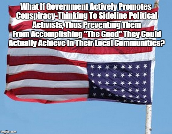 """What If Government Actively Promotes Conspiracy-Thinking To Sideline Political Activists?"" 
