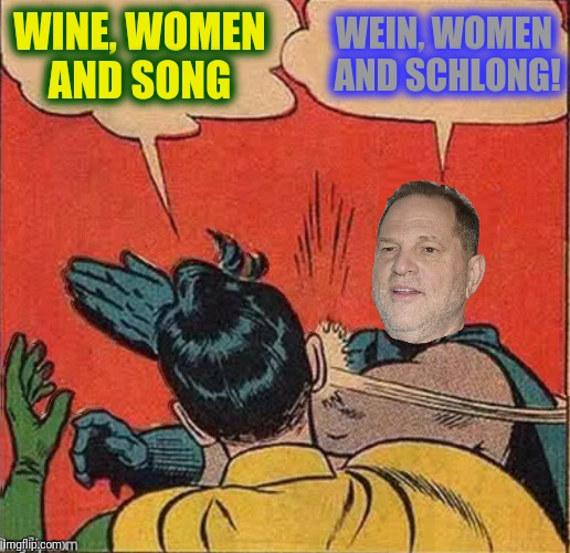 Bad Photoshop Sunday presents:  The Buttman | WINE, WOMEN AND SONG WEIN, WOMEN AND SCHLONG! | image tagged in batman slapping robin,harvey weinstein,wine women and song | made w/ Imgflip meme maker