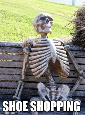 Waiting Skeleton Meme | SHOE SHOPPING | image tagged in memes,waiting skeleton | made w/ Imgflip meme maker