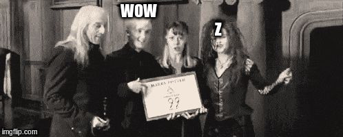 WOW                                                          Z | image tagged in happy malfoy family harry potter | made w/ Imgflip meme maker