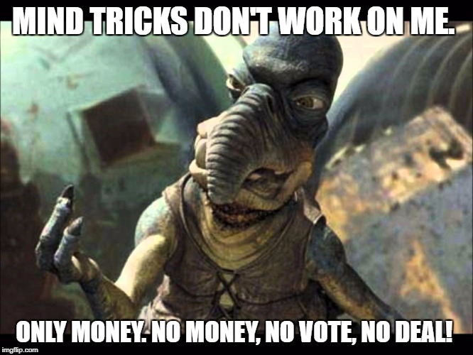 MIND TRICKS DON'T WORK ON ME. ONLY MONEY. NO MONEY, NO VOTE, NO DEAL! | made w/ Imgflip meme maker
