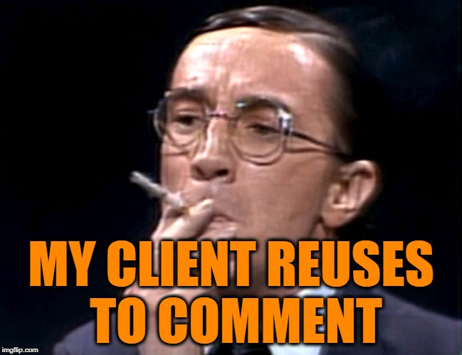 Nathan Thurm1 | MY CLIENT REUSES TO COMMENT | image tagged in nathan thurm1 | made w/ Imgflip meme maker