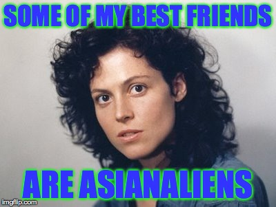 Ripley's Believe It or Not | SOME OF MY BEST FRIENDS ARE ASIANALIENS | image tagged in memes,asianaliens,ripley,aliens,khanenas,believe it or not | made w/ Imgflip meme maker