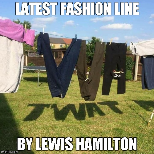 LATEST FASHION LINE BY LEWIS HAMILTON | image tagged in twat | made w/ Imgflip meme maker