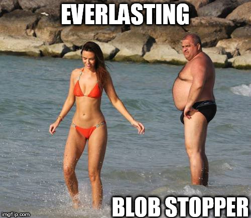 EVERLASTING BLOB STOPPER | made w/ Imgflip meme maker