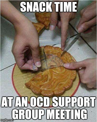 Got any milk to go with that ocd | SNACK TIME AT AN OCD SUPPORT GROUP MEETING | image tagged in obsessive-compulsive | made w/ Imgflip meme maker