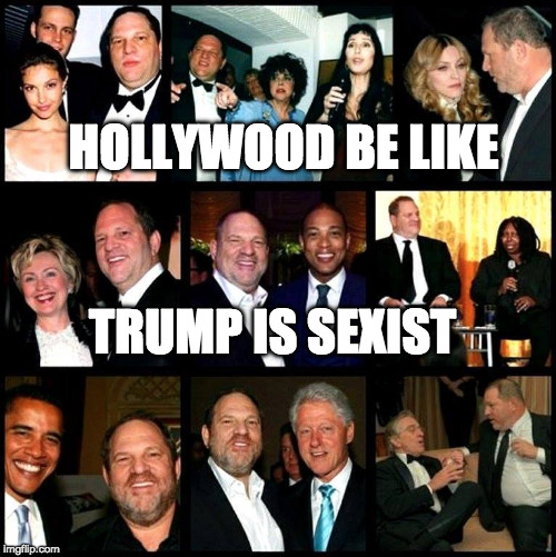Hypocrite much? | HOLLYWOOD BE LIKE TRUMP IS SEXIST | image tagged in sexist,donald trump,clinton,hollywood,harvey weinstein,liberal | made w/ Imgflip meme maker