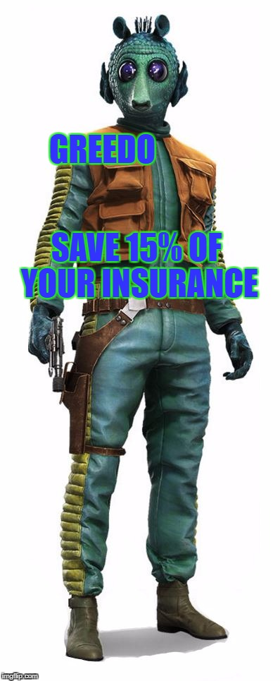 Greddo payed first, Han, you have been avenged! | GREEDO SAVE 15% OF YOUR INSURANCE | image tagged in star wars,greedo,geico,funny,memes,han solo | made w/ Imgflip meme maker
