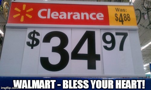 WALMART STRIKES AGAIN | WALMART - BLESS YOUR HEART! | image tagged in funny | made w/ Imgflip meme maker