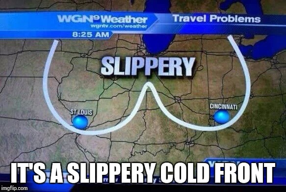 IT'S A SLIPPERY COLD FRONT | made w/ Imgflip meme maker