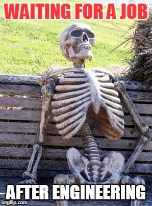 Waiting Skeleton Meme | WAITING FOR A JOB AFTER ENGINEERING | image tagged in memes,waiting skeleton | made w/ Imgflip meme maker