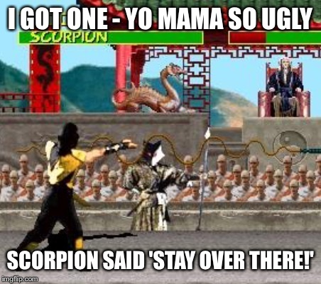 I GOT ONE - YO MAMA SO UGLY SCORPION SAID 'STAY OVER THERE!' | made w/ Imgflip meme maker