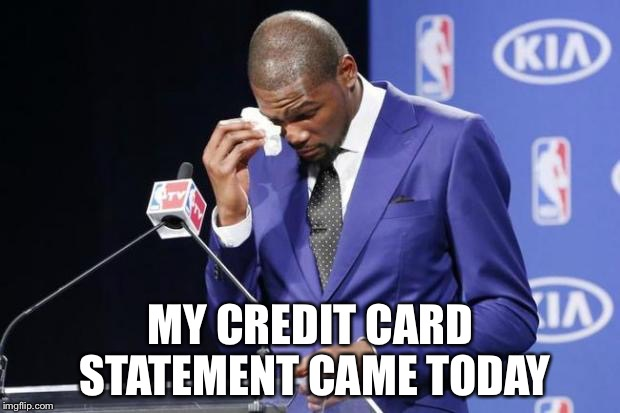 DEPRESSING MEME WEEK | MY CREDIT CARD STATEMENT CAME TODAY | image tagged in memes,you the real mvp 2,depressing meme week | made w/ Imgflip meme maker
