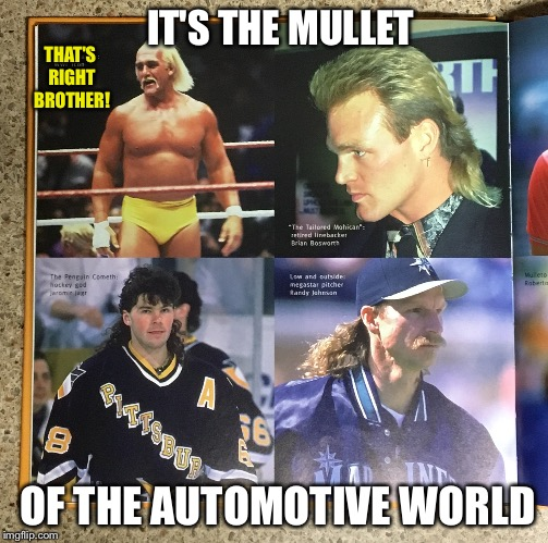 IT'S THE MULLET OF THE AUTOMOTIVE WORLD THAT'S RIGHT BROTHER! | made w/ Imgflip meme maker
