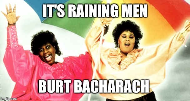 IT'S RAINING MEN BURT BACHARACH | made w/ Imgflip meme maker