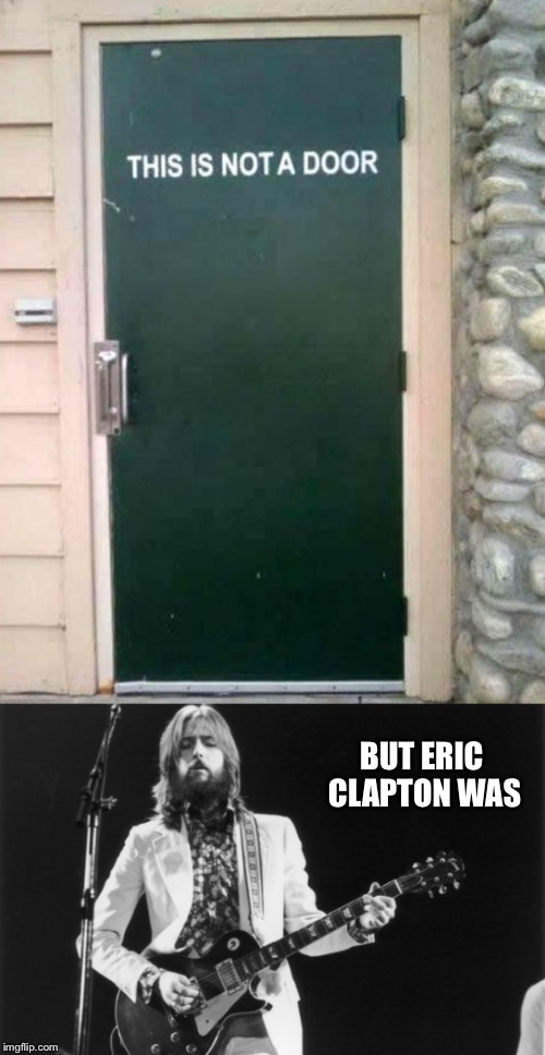 BUT ERIC CLAPTON WAS | made w/ Imgflip meme maker