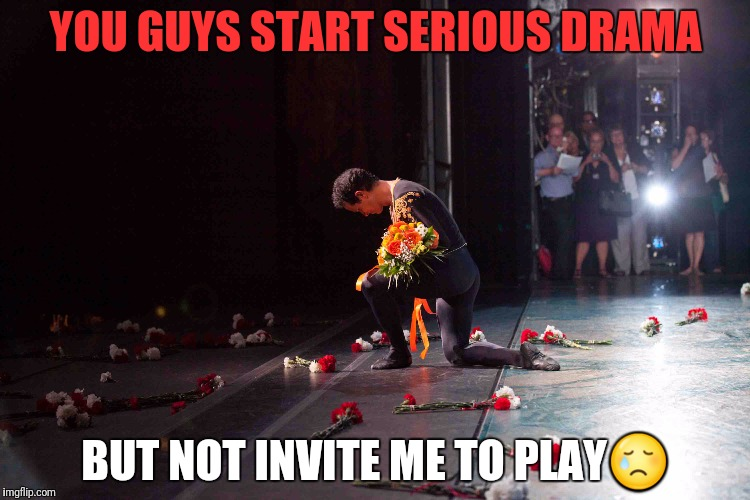 YOU GUYS START SERIOUS DRAMA BUT NOT INVITE ME TO PLAY | made w/ Imgflip meme maker