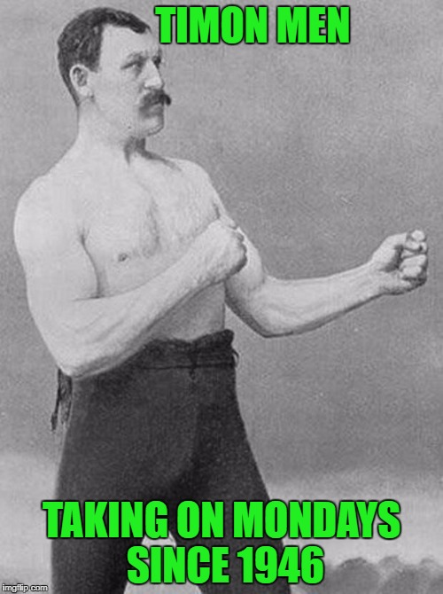 boxer | TIMON MEN TAKING ON MONDAYS SINCE 1946 | image tagged in boxer | made w/ Imgflip meme maker