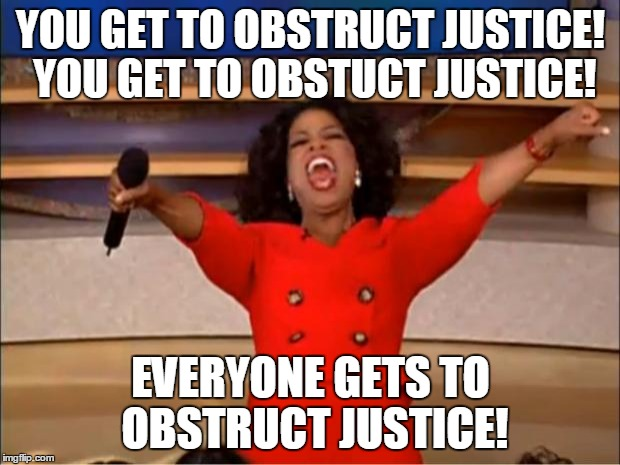 Oprah You Get A Meme | YOU GET TO OBSTRUCT JUSTICE! YOU GET TO OBSTUCT JUSTICE! EVERYONE GETS TO OBSTRUCT JUSTICE! | image tagged in memes,oprah you get a | made w/ Imgflip meme maker