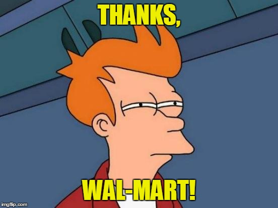 Futurama Fry Meme | THANKS, WAL-MART! | image tagged in memes,futurama fry | made w/ Imgflip meme maker