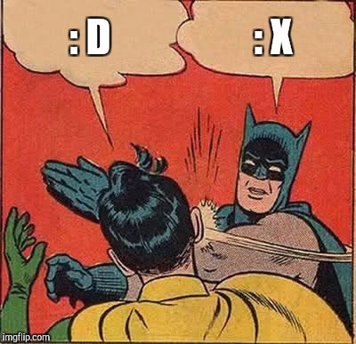Batman Slapping Robin Meme | : D : X | image tagged in memes,batman slapping robin | made w/ Imgflip meme maker