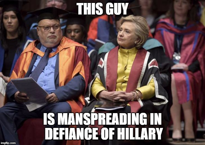 THIS GUY IS MANSPREADING IN DEFIANCE OF HILLARY | image tagged in hillary the scholar | made w/ Imgflip meme maker