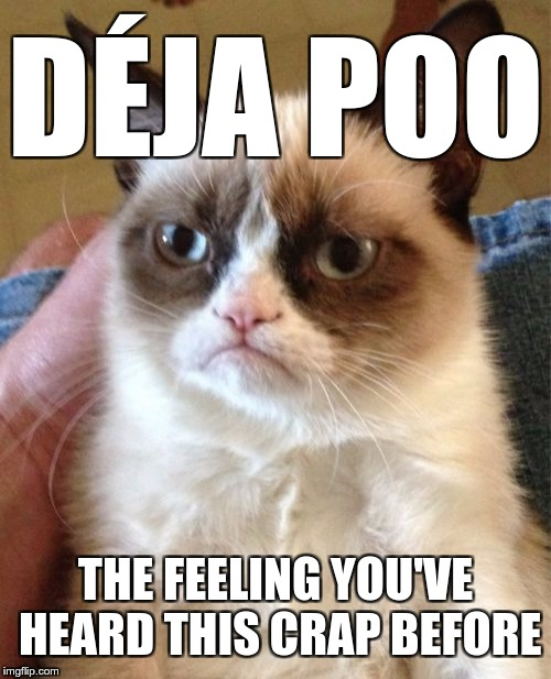 Grumpy Cat Meme | DÉJA POO THE FEELING YOU'VE HEARD THIS CRAP BEFORE | image tagged in memes,grumpy cat | made w/ Imgflip meme maker