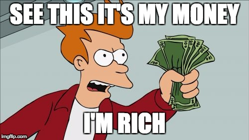 Shut Up And Take My Money Fry | SEE THIS IT'S MY MONEY I'M RICH | image tagged in memes,shut up and take my money fry | made w/ Imgflip meme maker