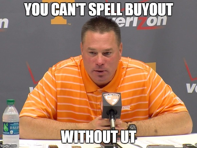 YOU CAN'T SPELL BUYOUT WITHOUT UT | image tagged in butch jones press | made w/ Imgflip meme maker