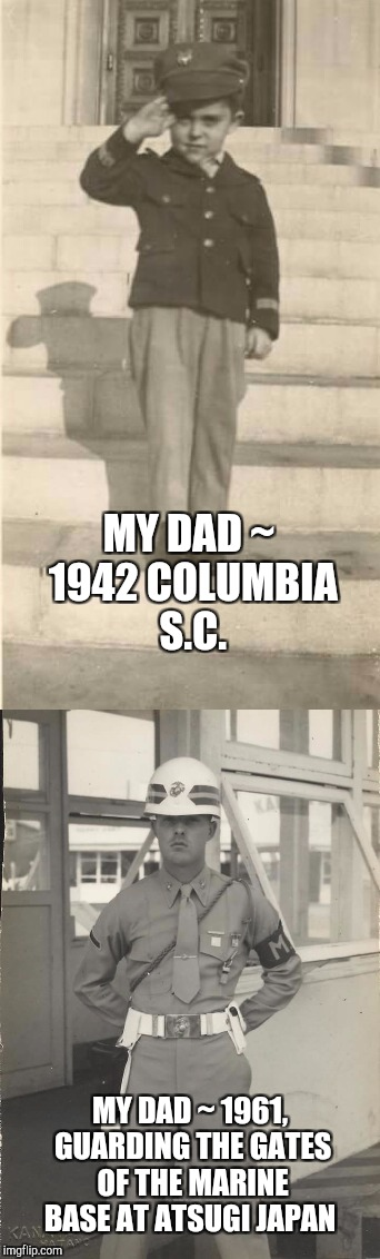 Decided to make a late B & W Week submission in honor of my dad. He's now 77 and is local Chaplain for the Marine Corps League | MY DAD ~ 1942 COLUMBIA S.C. MY DAD ~ 1961, GUARDING THE GATES OF THE MARINE BASE AT ATSUGI JAPAN | image tagged in marines,marine corps jokes,jbmemegeek,black and white week,black and white | made w/ Imgflip meme maker