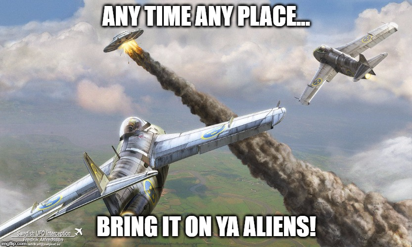 aliens fail :D quote from Tekken 5 :D | ANY TIME ANY PLACE... BRING IT ON YA ALIENS! | image tagged in aliens,plane,sci-fi,fail,paul phoenix,fun | made w/ Imgflip meme maker
