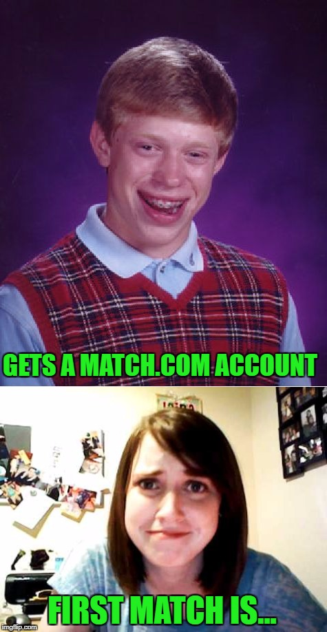 GETS A MATCH.COM ACCOUNT FIRST MATCH IS... | made w/ Imgflip meme maker