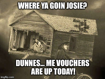 Wizard of oz storm | WHERE YA GOIN JOSIE? DUNNES... ME VOUCHERS ARE UP TODAY! | image tagged in storm ireland,the wizard of oz | made w/ Imgflip meme maker