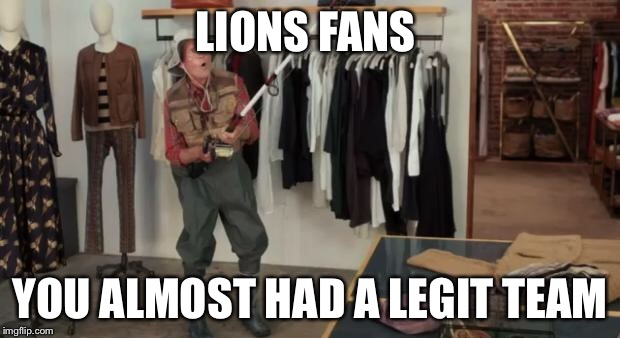 Ooo you almost had it | LIONS FANS YOU ALMOST HAD A LEGIT TEAM | image tagged in ooo you almost had it | made w/ Imgflip meme maker