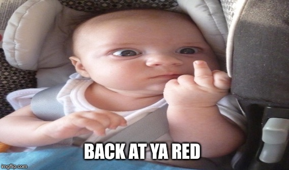 BACK AT YA RED | made w/ Imgflip meme maker