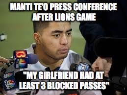 "Lions Meme  | MANTI TE'O PRESS CONFERENCE AFTER LIONS GAME ""MY GIRLFRIEND HAD AT LEAST 3 BLOCKED PASSES"" 